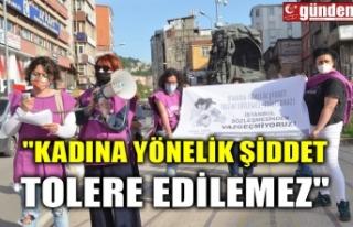 """""""KADINA YÖNELİK ŞİDDET TOLERE EDİLEMEZ"""""""