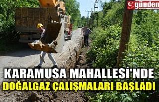 KARAMUSA MAHALLESİ'NDE DOĞALGAZ ÇALIŞMALARI...