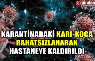 KARANTİNADAKİ KARI-KOCA RAHATSIZLANARAK HASTANEYE...