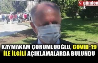 KAYMAKAM ÇORUMLUOĞLU, COVID-19 İLE İLGİLİ AÇIKLAMALARDA...