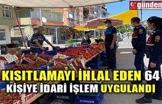 KISITLAMAYI İHLAL EDEN 64 KİŞİYE İDARİ İŞLEM...