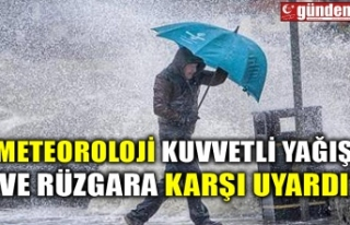 METEOROLOJİ KUVVETLİ YAĞIŞ VE RÜZGARA KARŞI...
