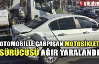 OTOMOBİLLE ÇARPIŞAN MOTOSİKLET SÜRÜCÜSÜ AĞIR...