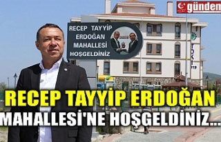 RECEP TAYYİP ERDOĞAN MAHALLESİ'NE HOŞGELDİNİZ...
