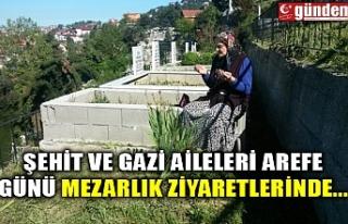 ŞEHİT VE GAZİ AİLELERİ AREFE GÜNÜ MEZARLIK...