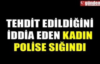 TEHDİT EDİLDİĞİNİ İDDİA EDEN KADIN POLİSE...
