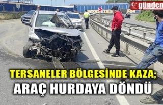 TERSANELER BÖLGESİNDE KAZA; ARAÇ HURDAYA DÖNDÜ