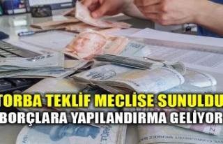 TORBA TEKLİF MECLİSE SUNULDU, BORÇLARA YAPILANDIRMA...