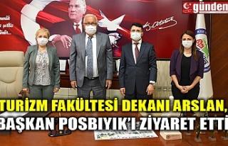 TURİZM FAKÜLTESİ DEKANI ARSLAN, BAŞKAN POSBIYIK'I...