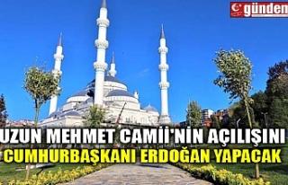 UZUN MEHMET CAMİİ'NİN AÇILIŞINI CUMHURBAŞKANI...