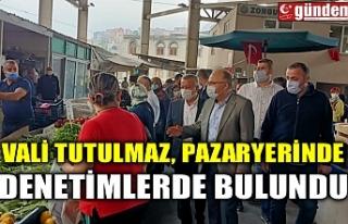 VALİ TUTULMAZ, PAZARYERİNDE DENETİMLERDE BULUNDU