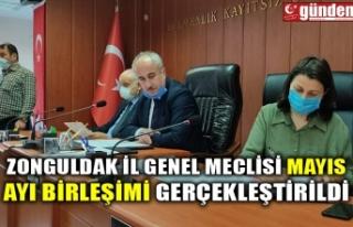 ZONGULDAK İL GENEL MECLİSİ MAYIS AYI BİRLEŞİMİ...