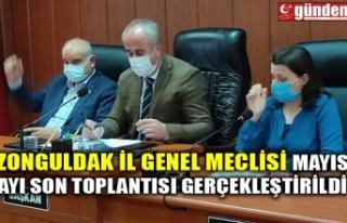 ZONGULDAK İL GENEL MECLİSİ MAYIS AYI SON TOPLANTISI...