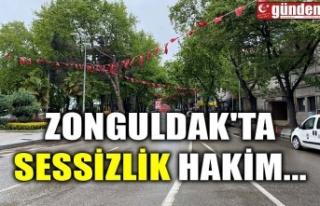 ZONGULDAK'TA SESSİZLİK HAKİM...