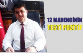 12 MADENCİNİN  TESTİ POZİTİF