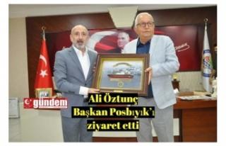 Ali Öztunç Başkan Posbıyık'ı ziyaret etti