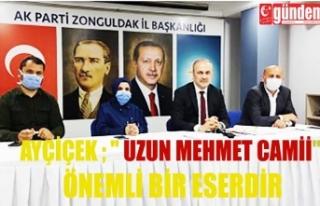 """Ayçiçek ; """" Uzun Mehmet Camii"""" önemli..."""