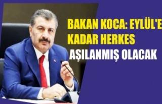 BAKAN KOCA: EYLÜL'E KADAR HERKES AŞILANMIŞ...