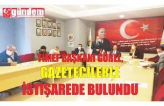 TİMEF BAŞKANI GÜREL, GAZETECİLERLE İSTİŞAREDE...