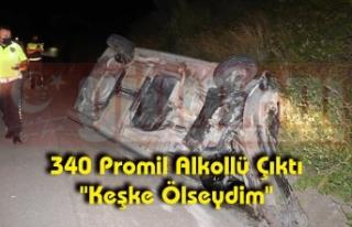 """340 Promil Alkollü Çıktı """"Keşke Ölseydim"""""""