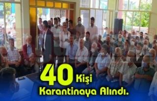 40 Kişi Karantinaya Alındı.