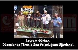 Bayram Gürkan, Düzenlenen Törenle Son Yolculuğuna...