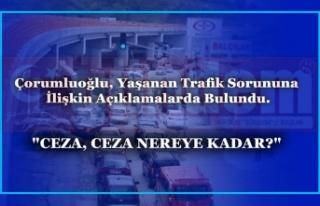 Çorumluoğlu, Yaşanan Trafik Sorununa İlişkin...
