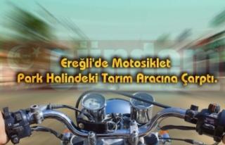 Ereğli'de Motosiklet Park Halindeki Tarım Aracına...