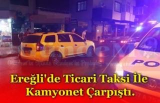 Ereğli'de Ticari Taksi İle Kamyonet Çarpıştı.