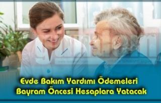 Evde Bakım Yardımı Ödemeleri Bayram Öncesi Hesaplara...