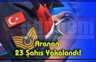 Huzur Güven Uygulamasında Aranan 23 Şahıs Yakalandı!