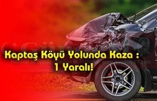 Kaptaş Köyü Yolunda Kaza : 1 Yaralı!