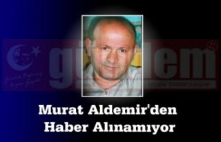 Murat Aldemir'den haber alınamıyor.