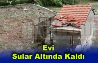 TADİLAT YAPTIRMIŞTI, EVİ SULAR ALTINDA KALDI