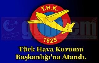 Türk Hava Kurumu Başkanlığı'na Atandı.