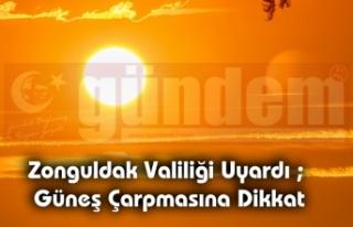 Zonguldak Valiliği Uyardı ; Güneş Çarpmasına...