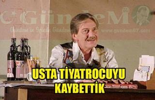 USTA TİYATROCU FERHAT ŞENSOY'U KAYBETTİK