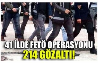 41 İLDE FETÖ OPERASYONU 214 GÖZALTI!