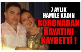 7 AYLIK HAMİLE KADIN KORONADAN HAYATINI KAYBETTİ...