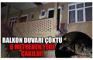 BALKON DUVARI ÇÖKTÜ 6 METREDEN YERE ÇAKILDI!