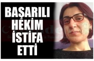 BAŞARILI HEKİM İSTİFA ETTİ!