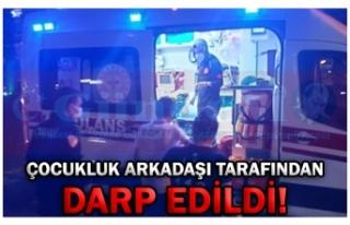 ÇOCUKLUK ARKADAŞI TARAFINDAN DARP EDİLDİ!