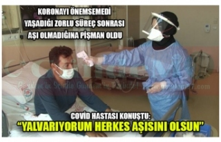 COVİD HASTASI KONUŞTU: ''YALVARIYORUM HERKES...