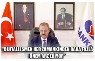 """""""DİJİTALLEŞMEK HER ZAMANKİNDEN DAHA FAZLA ÖNEM..."""