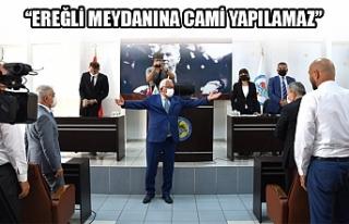 ''EREĞLİ MEYDANINA CAMİ YAPILAMAZ''