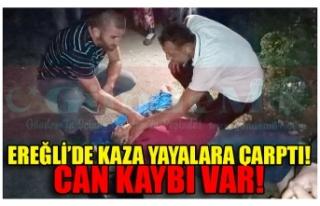 EREĞLİ'DE KAZA YAYALARA ÇARPTI! CAN KAYBI VAR!