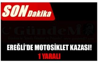 EREĞLİ'DE MOTOSİKLET KAZASI! 1 YARALI