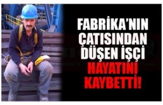 FABRİKA'NIN ÇATISINDAN DÜŞEN İŞÇİ HAYATINI...
