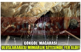 GÖKGÖL MAĞARASI ULUSLARARASI MİMARLIK SİTESİNDE...