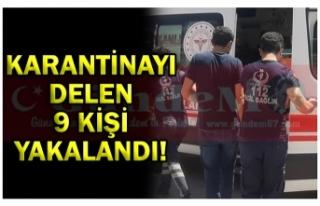 KARANTİNAYI DELEN 9 KİŞİ YAKALANDI!